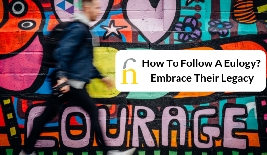 How to Follow a Eulogy? Embrace their Legacy