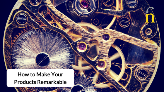 How to Make Your Products Remarkable