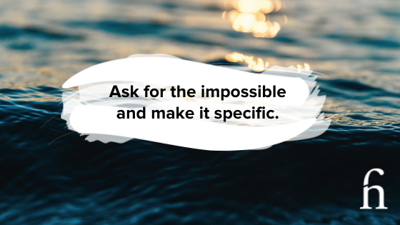 Ask for the impossible to secure your business dream