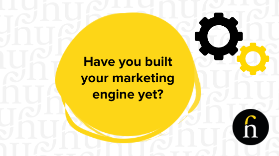 Have You Built Your Marketing Engine
