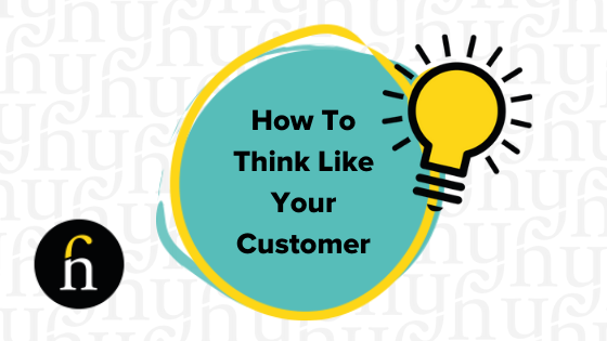 How To Think Like Your Customer Attracts More Customers