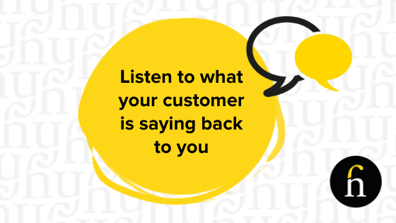 Listen To What Your Customer Is Telling You