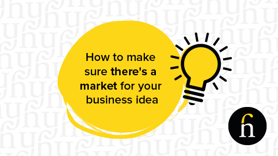 How To Make Sure theres a market for your business idea