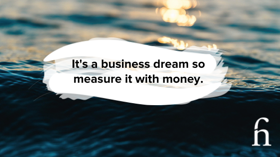 Measure your business dream with money