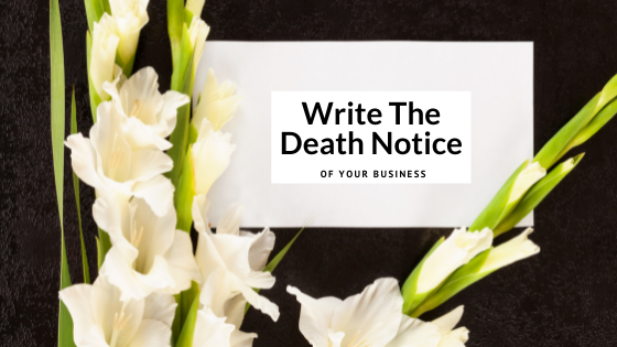 Celebrate the Success of Your Business Dream in Advance by writing your death notice